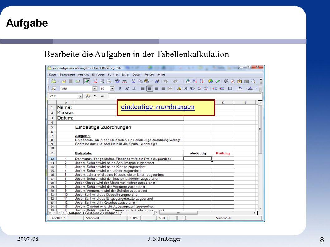 2007 /08J. Nürnberger 8 Aufgabe Bearbeite die Aufgaben in der Tabellenkalkulation eindeutige-zuordnungen
