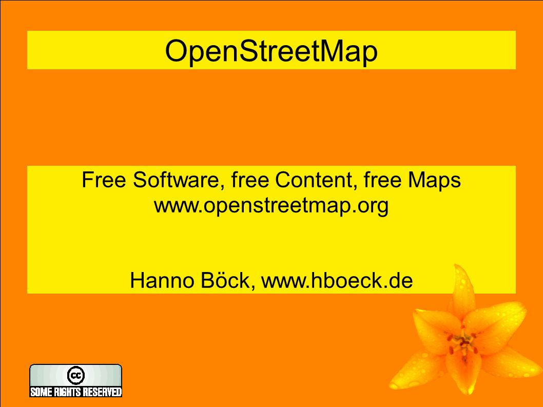 1 OpenStreetMap Free Software, free Content, free Maps www.openstreetmap.org Hanno Böck, www.hboeck.de