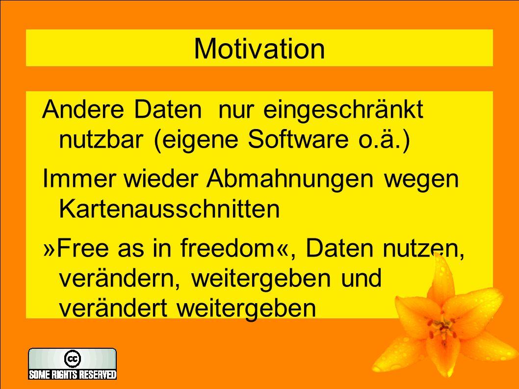 3 Motivation Andere Daten nur eingeschränkt nutzbar (eigene Software o.ä.) Immer wieder Abmahnungen wegen Kartenausschnitten »Free as in freedom«, Daten nutzen, verändern, weitergeben und verändert weitergeben