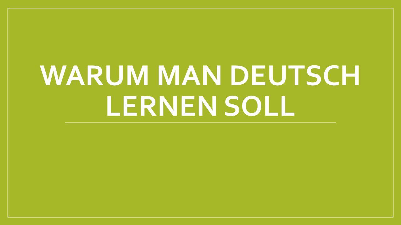 WARUM MAN DEUTSCH LERNEN SOLL