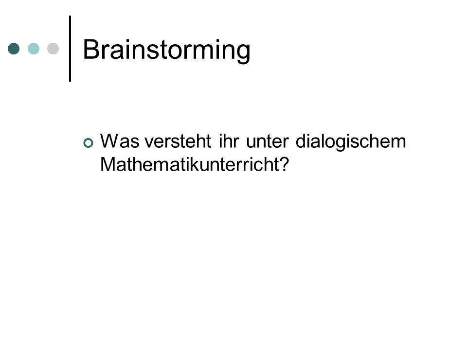 Brainstorming Was versteht ihr unter dialogischem Mathematikunterricht?