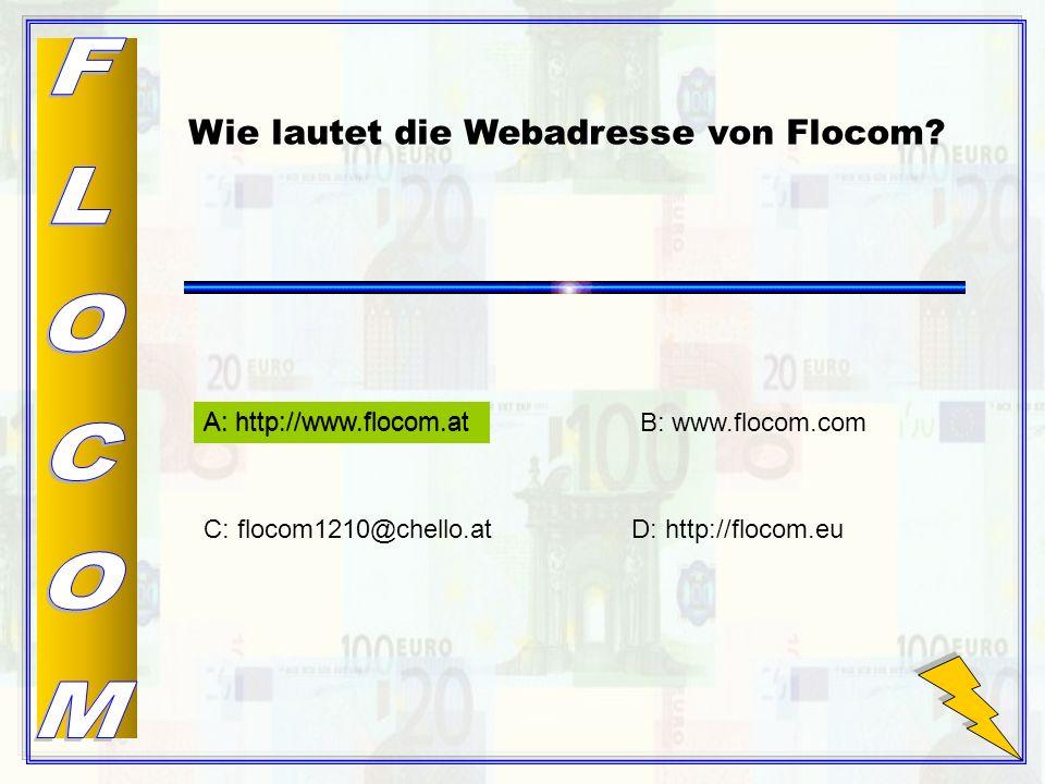 A: http://www.flocom.atB: www.flocom.com C: flocom1210@chello.atD: http://flocom.eu Wie lautet die Webadresse von Flocom.
