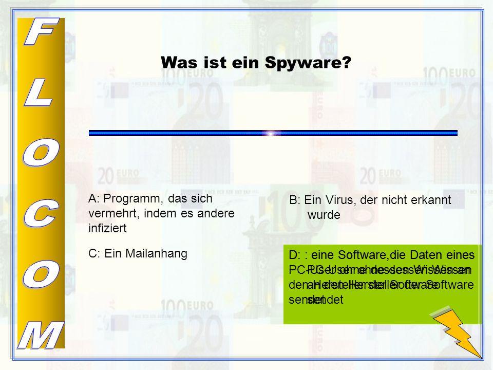 D: : eine Software,die Daten eines PC-User ohne dessen Wissen an den Hersteller der Software sendet C: Ein Mailanhang Was ist ein Spyware.
