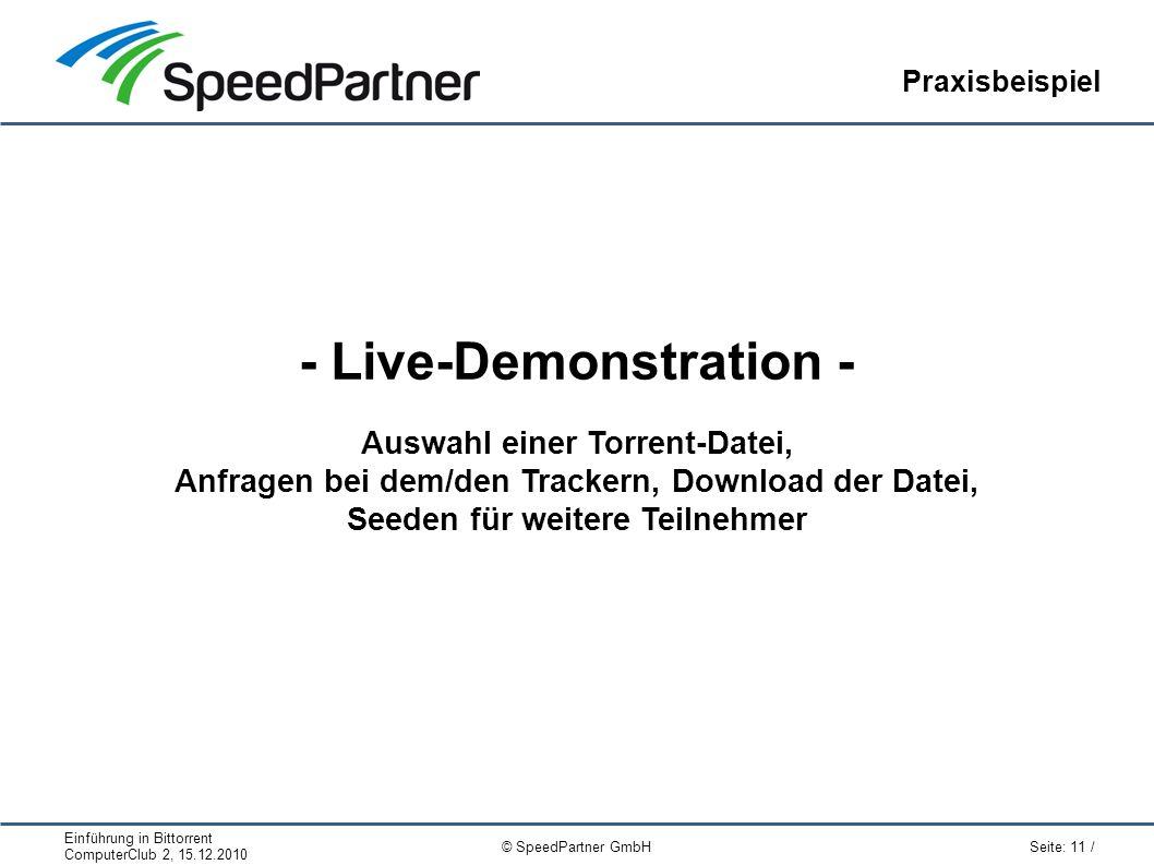 Einführung in Bittorrent ComputerClub 2, 15.12.2010 Seite: 11 / © SpeedPartner GmbH Praxisbeispiel - Live-Demonstration - Auswahl einer Torrent-Datei, Anfragen bei dem/den Trackern, Download der Datei, Seeden für weitere Teilnehmer