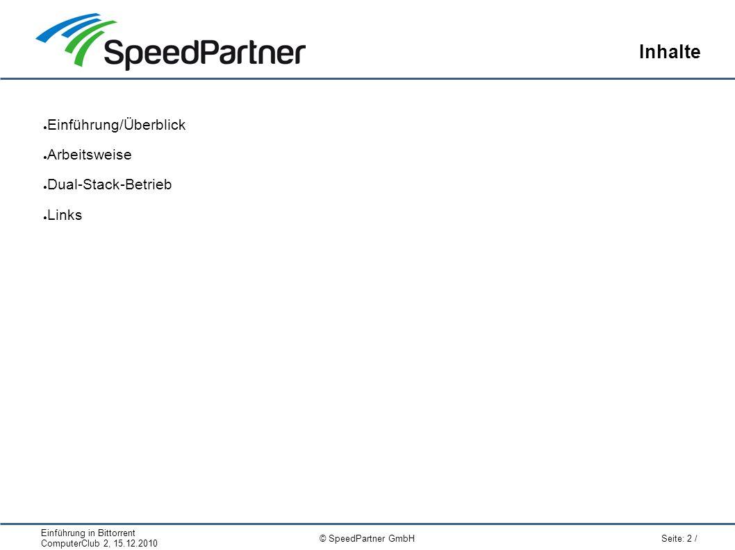 Einführung in Bittorrent ComputerClub 2, 15.12.2010 Seite: 2 / © SpeedPartner GmbH Inhalte ● Einführung/Überblick ● Arbeitsweise ● Dual-Stack-Betrieb ● Links