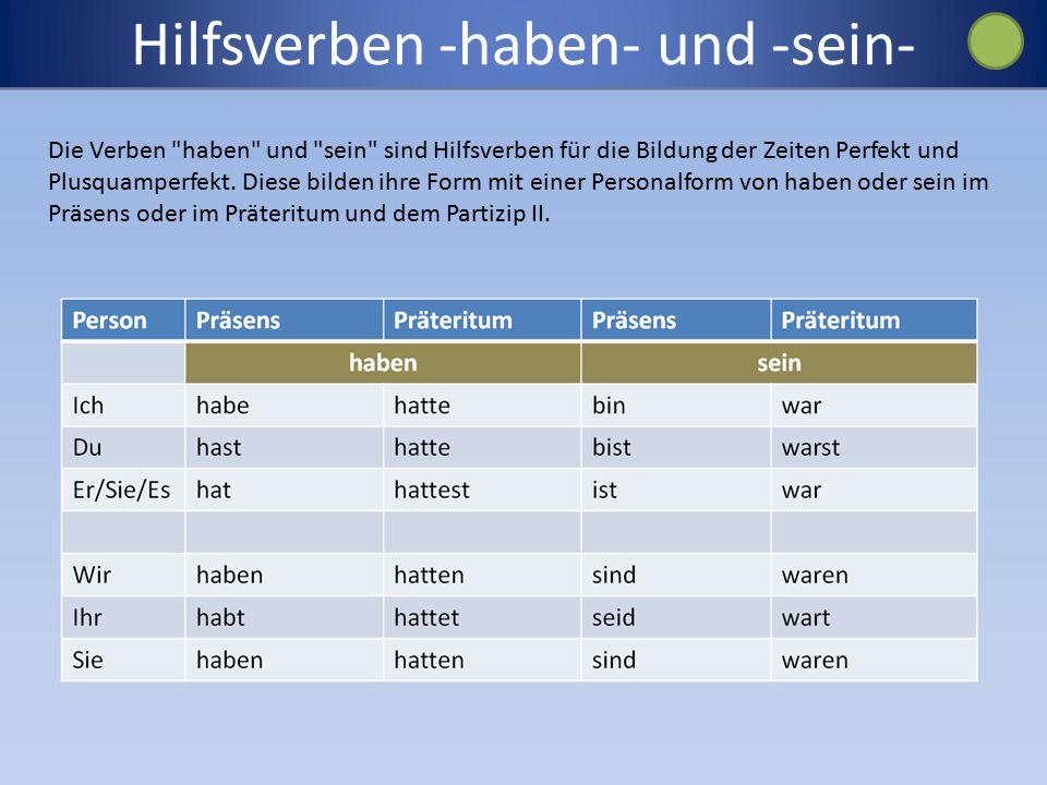 Hilfsverben -haben- und -sein- Die Verben haben und sein sind Hilfsverben für die Bildung der Zeiten Perfekt und Plusquamperfekt.