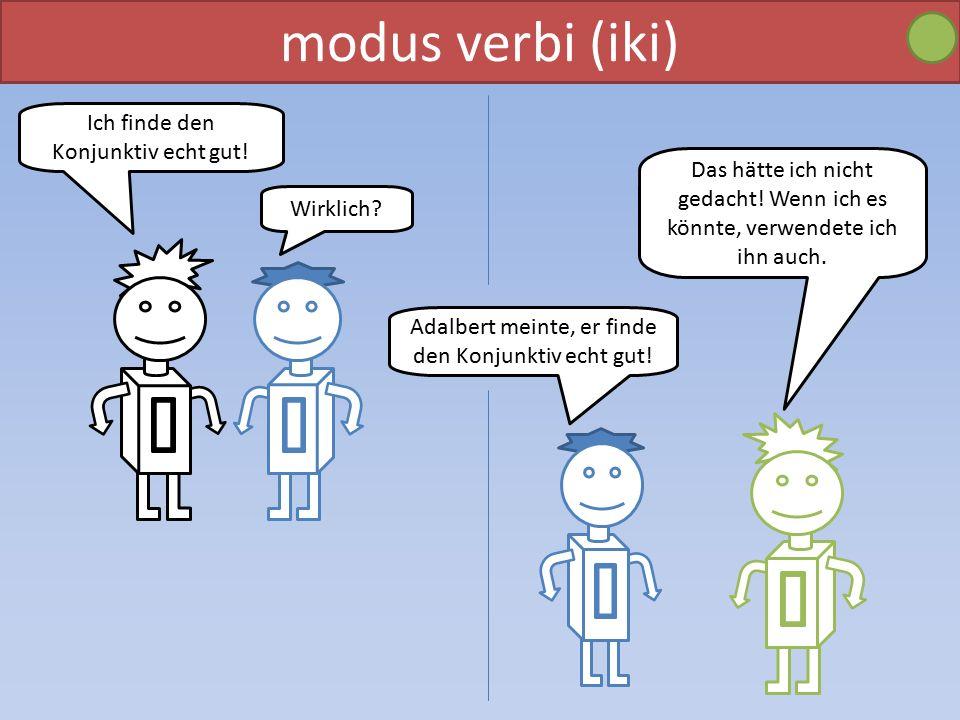 modus verbi (iki) Ich finde den Konjunktiv echt gut.