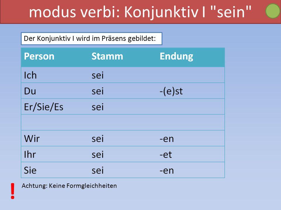 modus verbi: Konjunktiv I sein Der Konjunktiv I wird im Präsens gebildet: Achtung: Keine Formgleichheiten !