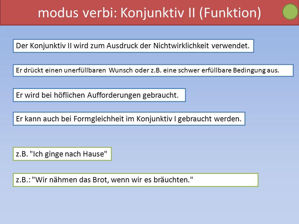 modus verbi: Konjunktiv II (Funktion) Der Konjunktiv II wird zum Ausdruck der Nichtwirklichkeit verwendet.