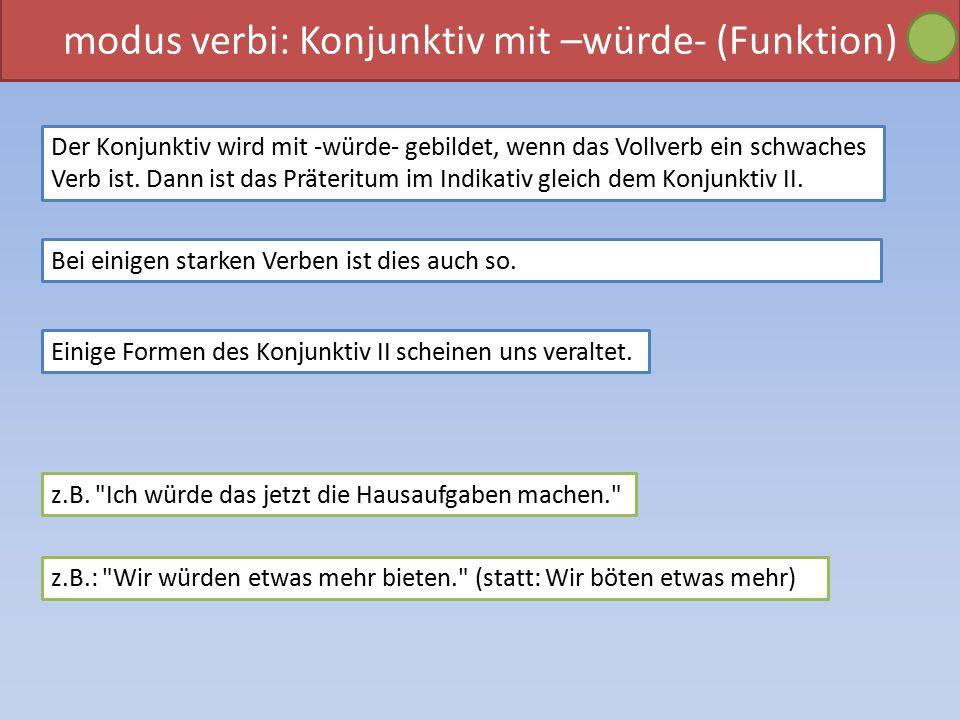 modus verbi: Konjunktiv mit –würde- (Funktion) Der Konjunktiv wird mit -würde- gebildet, wenn das Vollverb ein schwaches Verb ist.