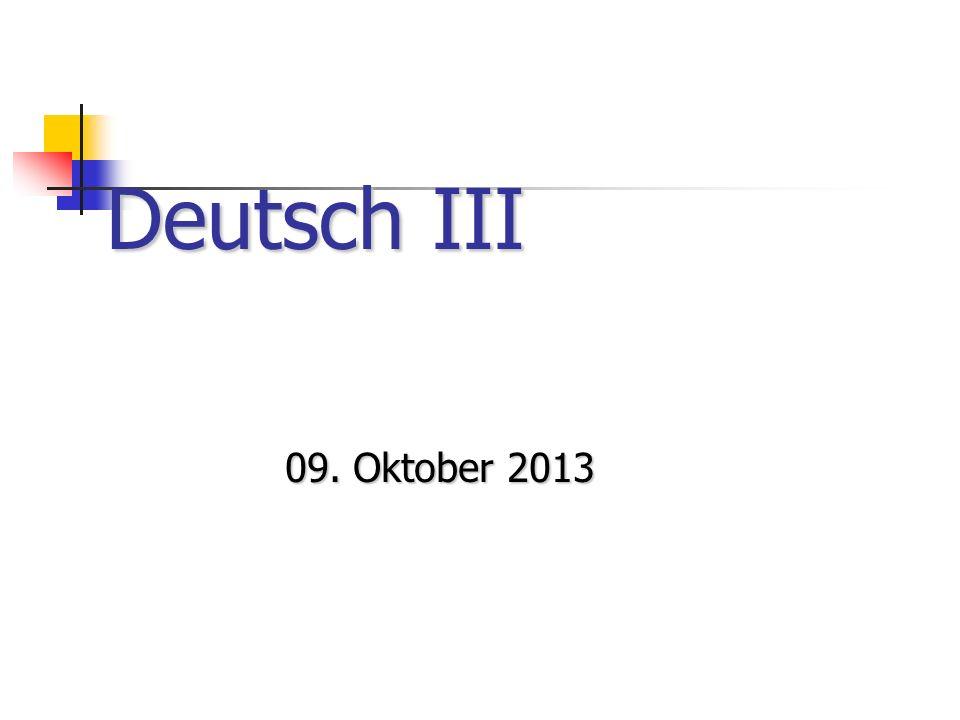 Deutsch III 09. Oktober 2013