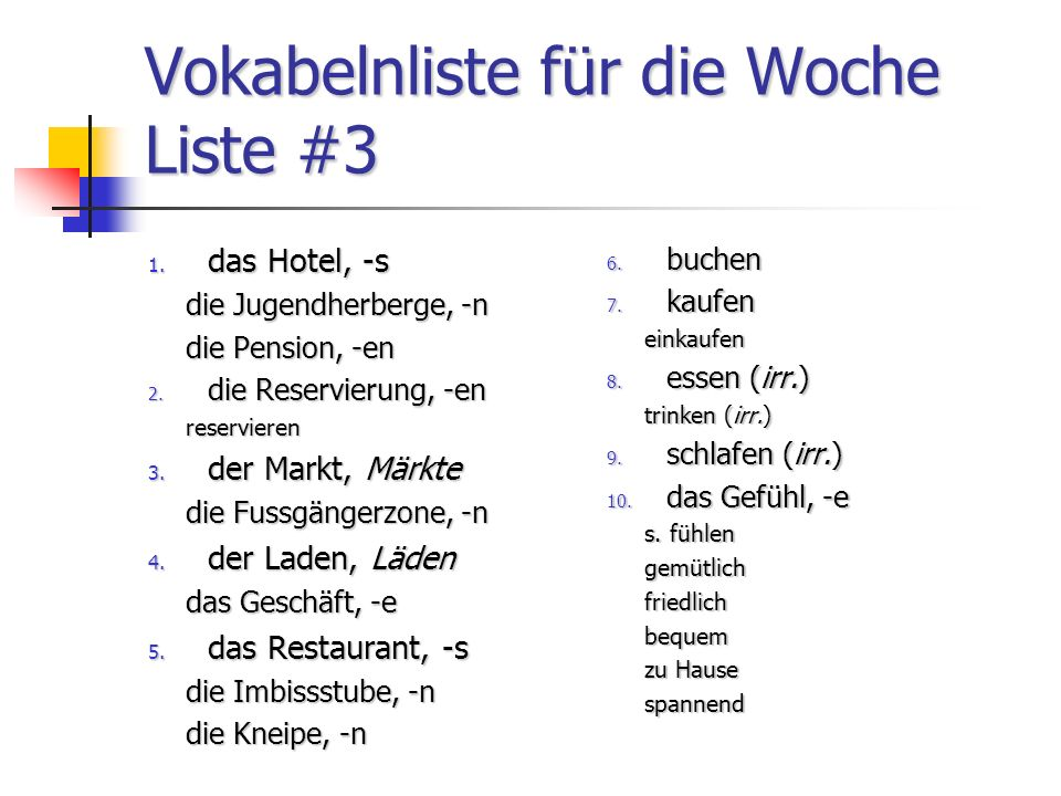 Vokabelnliste für die Woche Liste #3 1. das Hotel, -s die Jugendherberge, -n die Pension, -en 2.