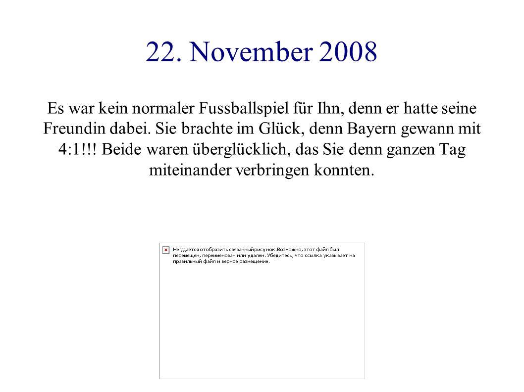 22. November 2008 Es war kein normaler Fussballspiel für Ihn, denn er hatte seine Freundin dabei. Sie brachte im Glück, denn Bayern gewann mit 4:1!!!