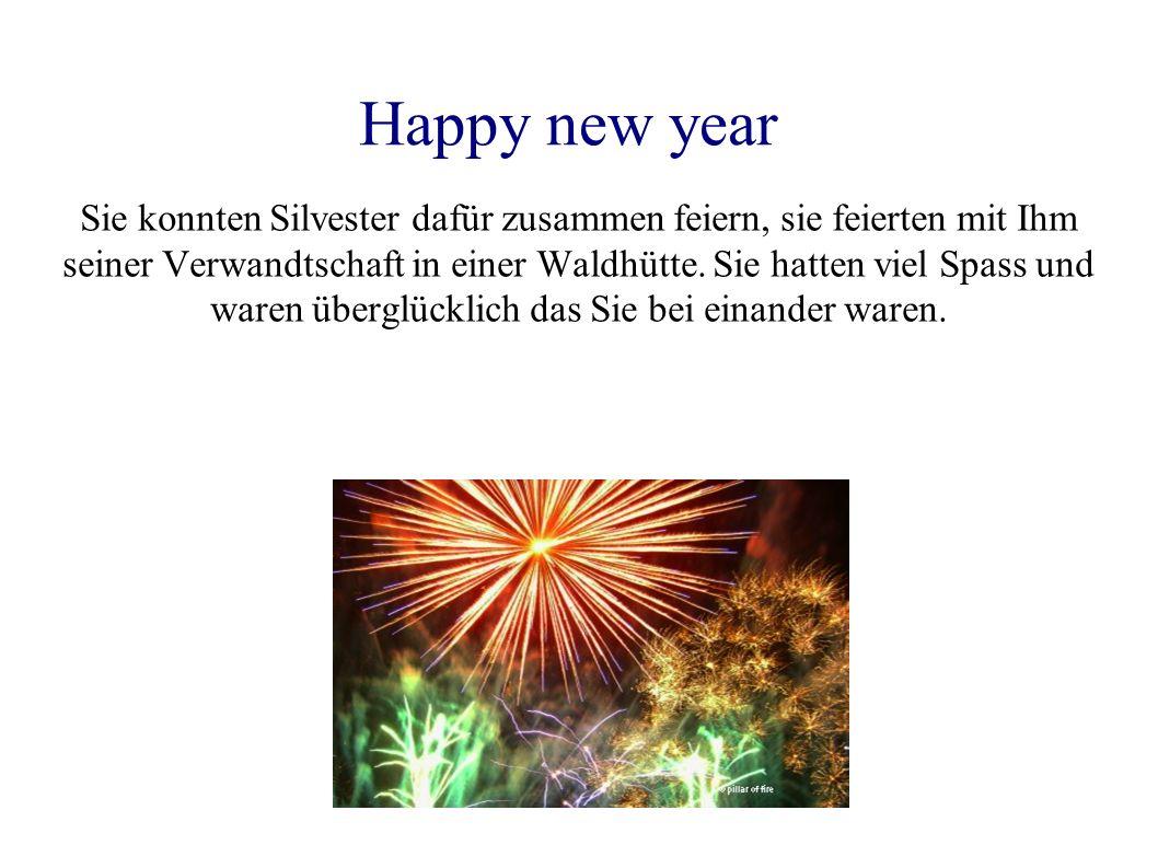 Happy new year Sie konnten Silvester dafür zusammen feiern, sie feierten mit Ihm seiner Verwandtschaft in einer Waldhütte. Sie hatten viel Spass und w