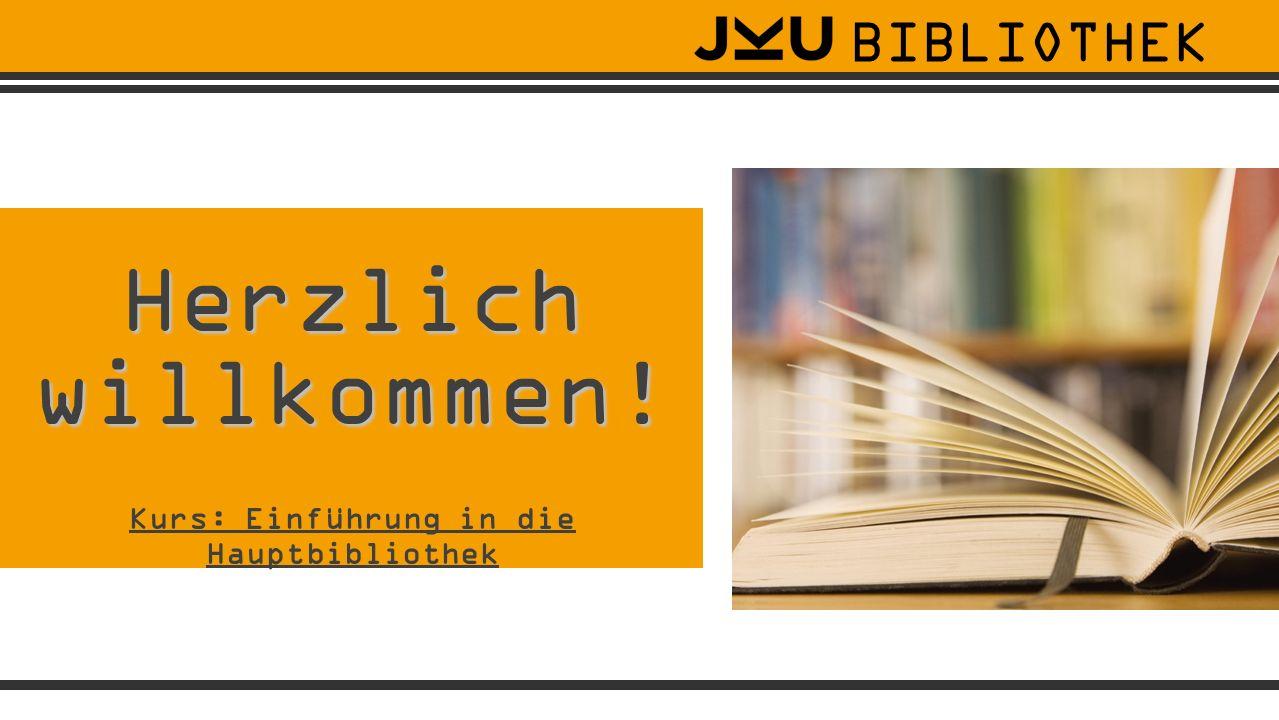 Kurs: Einführung in die Hauptbibliothek Herzlich willkommen! BIBLIOTHEK