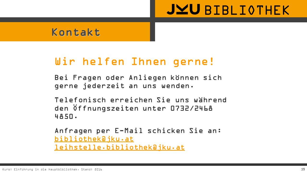 15Kurs: Einführung in die Hauptbibliothek, Stand: 201615 Kontakt Wir helfen Ihnen gerne.