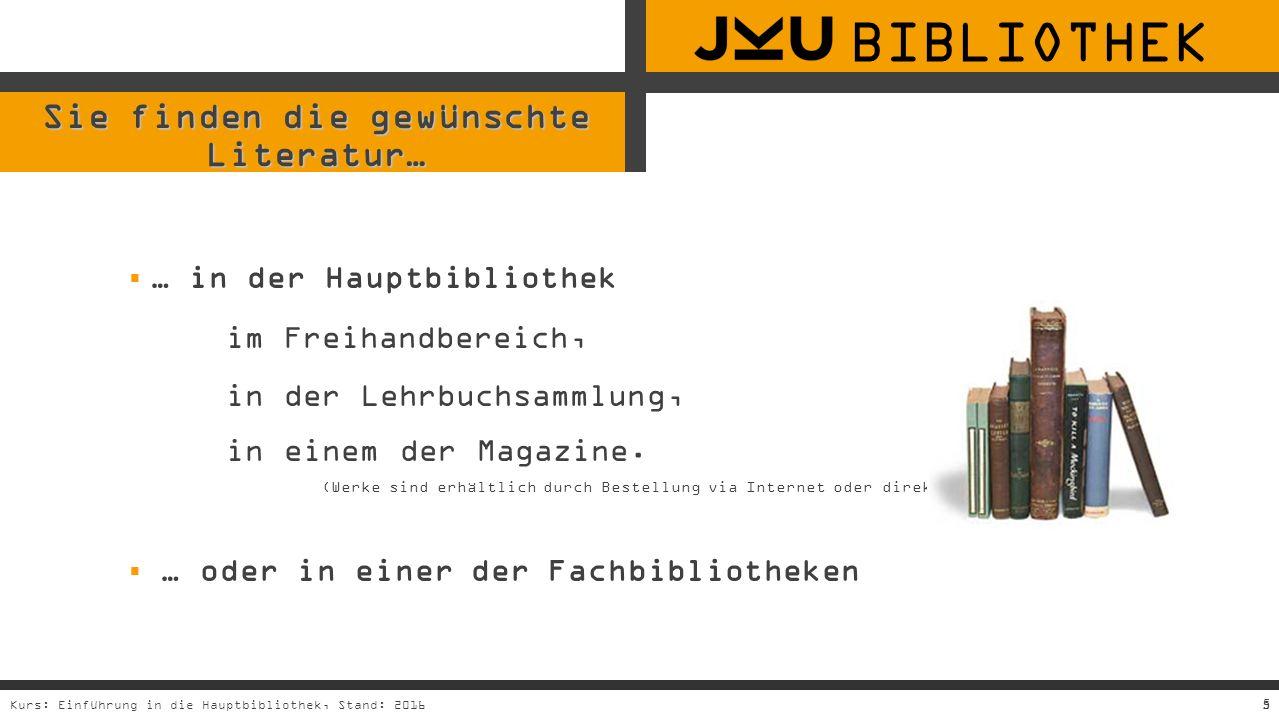5Kurs: Einführung in die Hauptbibliothek, Stand: 20165 Sie finden die gewünschte Literatur…  … in der Hauptbibliothek im Freihandbereich, in der Lehrbuchsammlung, in einem der Magazine.