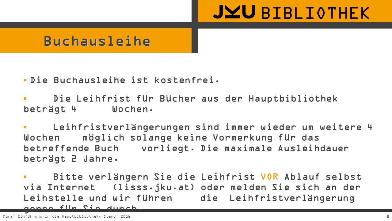 8Kurs: Einführung in die Hauptbibliothek, Stand: 20168 Buchausleihe  Die Buchausleihe ist kostenfrei.