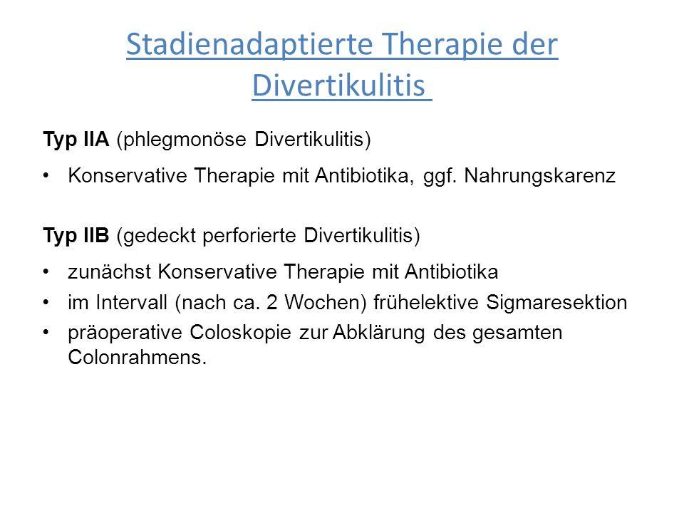 Stadienadaptierte Therapie der Divertikulitis Typ IIA (phlegmonöse Divertikulitis) Konservative Therapie mit Antibiotika, ggf. Nahrungskarenz Typ IIB
