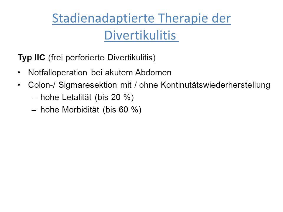 Stadienadaptierte Therapie der Divertikulitis Typ IIC (frei perforierte Divertikulitis) Notfalloperation bei akutem Abdomen Colon-/ Sigmaresektion mit