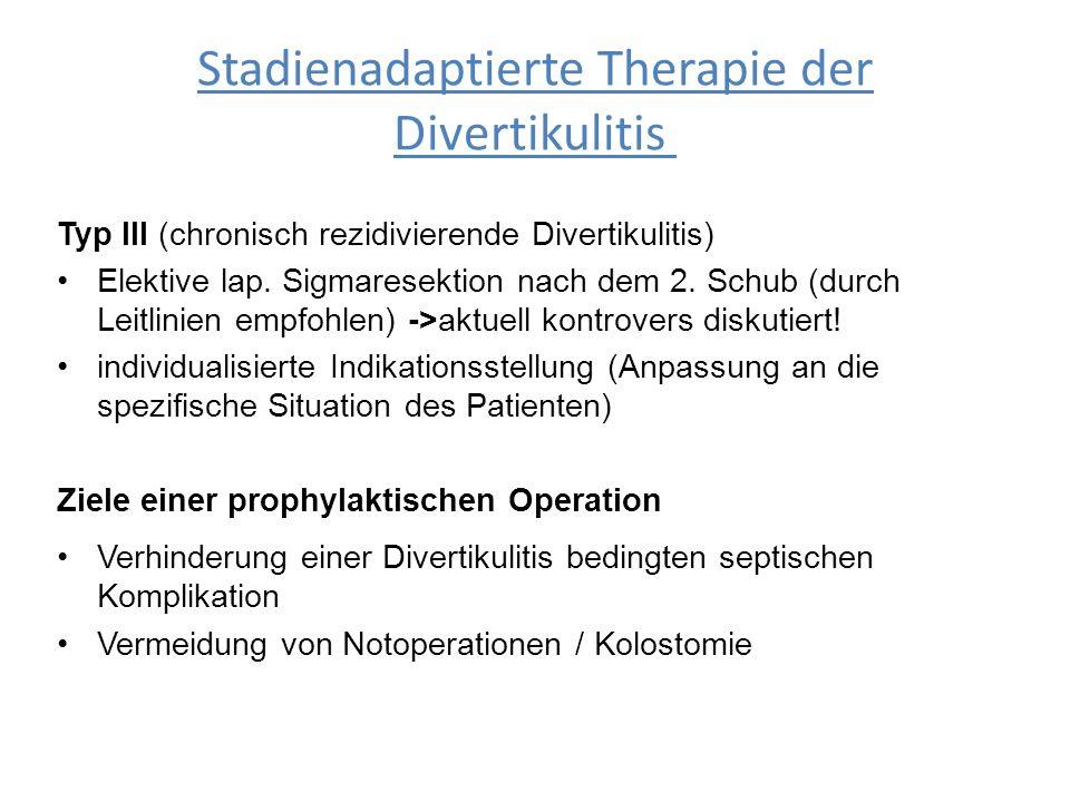 Stadienadaptierte Therapie der Divertikulitis Typ III (chronisch rezidivierende Divertikulitis) Elektive lap. Sigmaresektion nach dem 2. Schub (durch