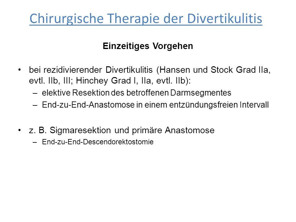 Einzeitiges Vorgehen bei rezidivierender Divertikulitis (Hansen und Stock Grad IIa, evtl. IIb, III; Hinchey Grad I, IIa, evtl. IIb): –elektive Resekti