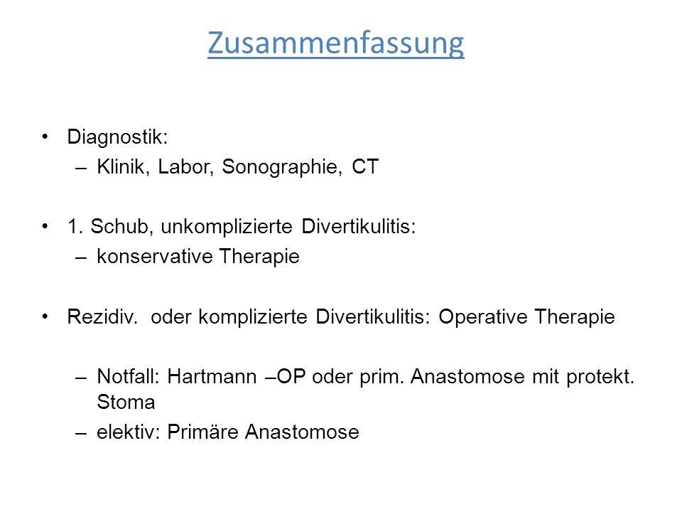 Diagnostik: –Klinik, Labor, Sonographie, CT 1. Schub, unkomplizierte Divertikulitis: –konservative Therapie Rezidiv. oder komplizierte Divertikulitis: