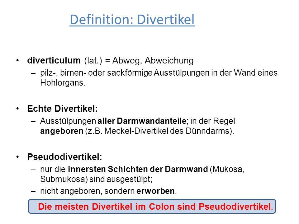 diverticulum (lat.) = Abweg, Abweichung –pilz-, birnen- oder sackförmige Ausstülpungen in der Wand eines Hohlorgans. Echte Divertikel: –Ausstülpungen