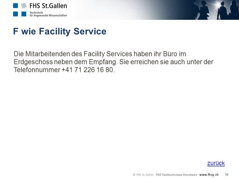 zurück F wie Facility Service 14 Die Mitarbeitenden des Facility Services haben ihr Büro im Erdgeschoss neben dem Empfang.