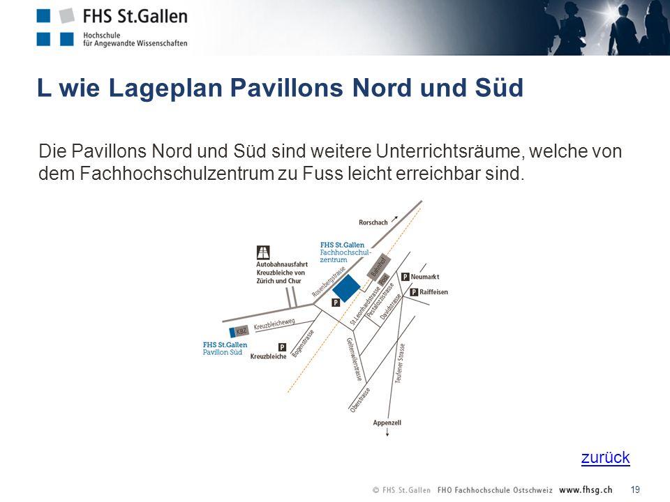 zurück L wie Lageplan Pavillons Nord und Süd 19 Die Pavillons Nord und Süd sind weitere Unterrichtsräume, welche von dem Fachhochschulzentrum zu Fuss leicht erreichbar sind.