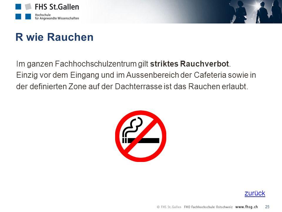 zurück R wie Rauchen 25 Im ganzen Fachhochschulzentrum gilt striktes Rauchverbot.