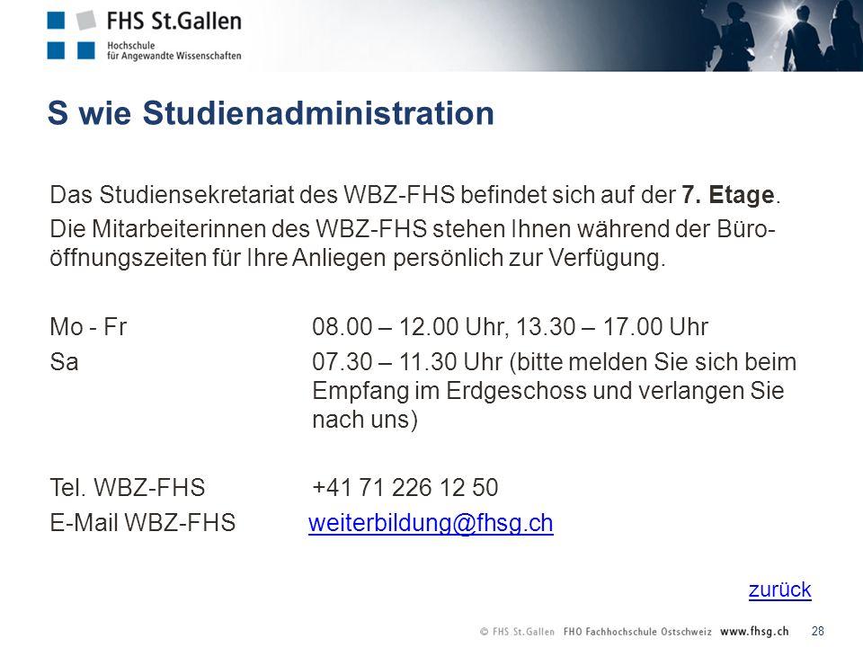 zurück S wie Studienadministration 28 Das Studiensekretariat des WBZ-FHS befindet sich auf der 7.