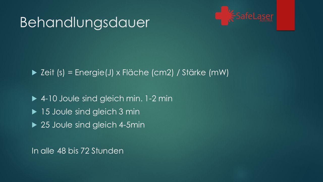 Behandlungsdauer  Zeit (s) = Energie(J) x Fläche (cm2) / Stärke (mW)  4-10 Joule sind gleich min.