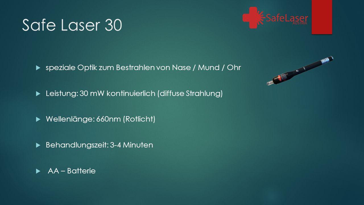 Safe Laser 30  speziale Optik zum Bestrahlen von Nase / Mund / Ohr  Leistung: 30 mW kontinuierlich (diffuse Strahlung)  Wellenlänge: 660nm (Rotlicht)  Behandlungszeit: 3-4 Minuten  AA – Batterie