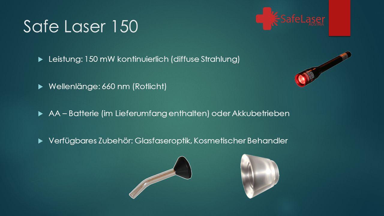 Safe Laser 150  Leistung: 150 mW kontinuierlich (diffuse Strahlung)  Wellenlänge: 660 nm (Rotlicht)  AA – Batterie (im Lieferumfang enthalten) oder Akkubetrieben  Verfügbares Zubehör: Glasfaseroptik, Kosmetischer Behandler