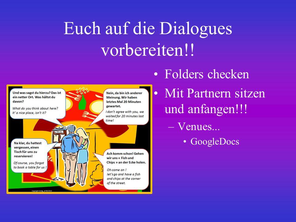 Euch auf die Dialogues vorbereiten!. Folders checken Mit Partnern sitzen und anfangen!!.