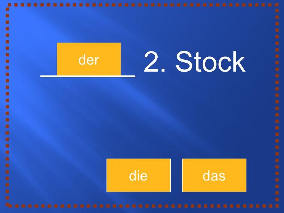 der diedas ______ 2. Stock