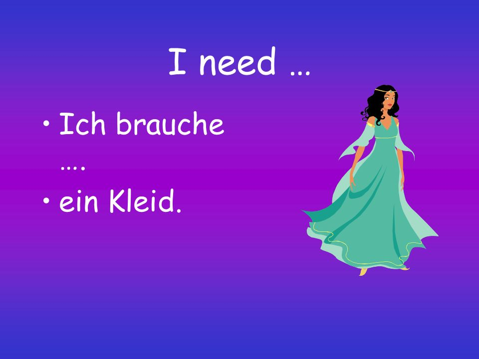 I need … Ich brauche …. ein Kleid.