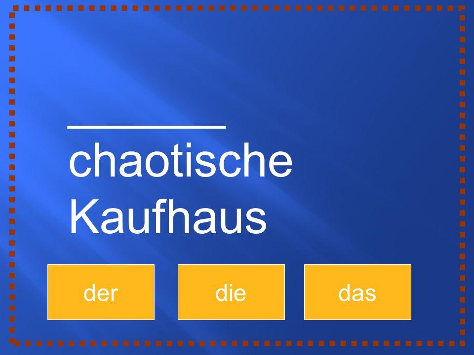derdiedas ______ chaotische Kaufhaus