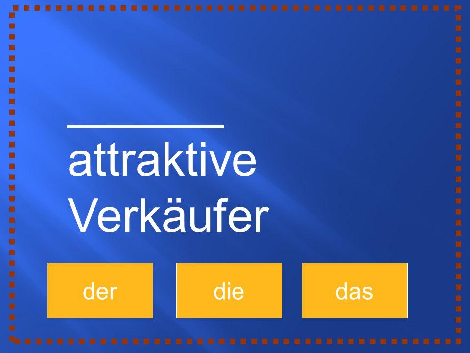 der diedas ______ attraktive Verkäufer