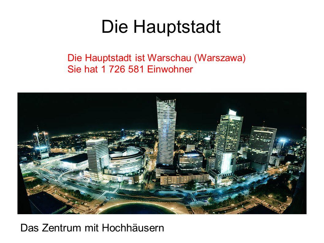 Die Hauptstadt Die Hauptstadt ist Warschau (Warszawa) Sie hat 1 726 581 Einwohner Das Zentrum mit Hochhäusern