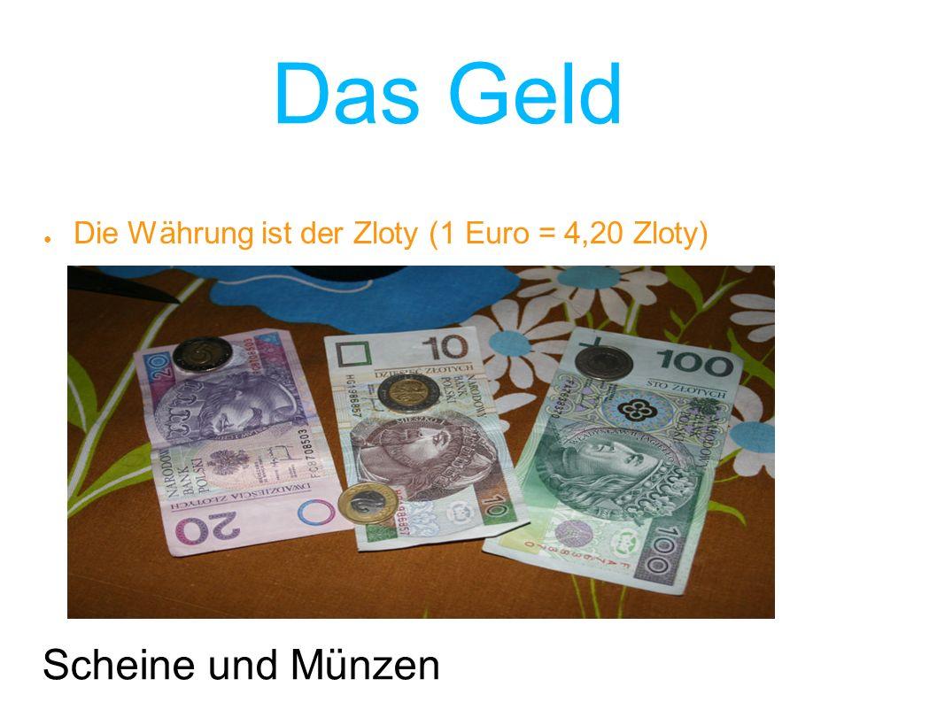 Das Geld ● Die Währung ist der Zloty (1 Euro = 4,20 Zloty) Scheine und Münzen