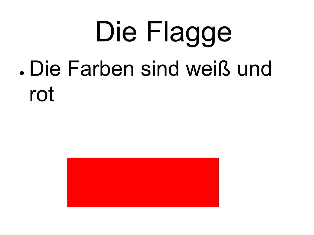 Die Flagge ● Die Farben sind weiß und rot