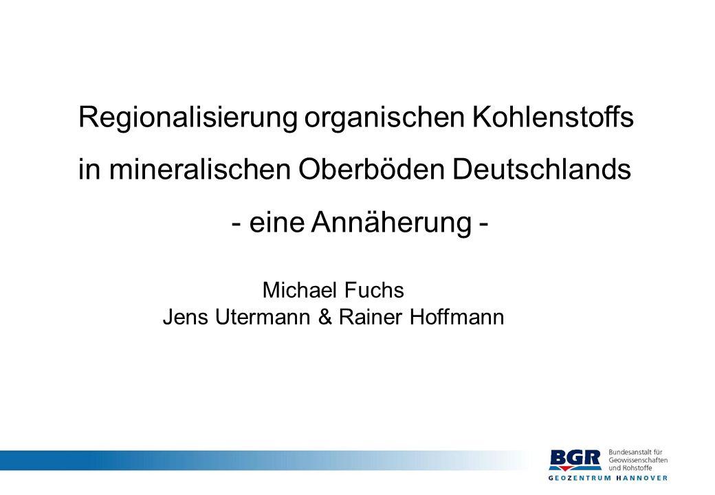 Regionalisierung organischen Kohlenstoffs in mineralischen Oberböden Deutschlands - eine Annäherung - Michael Fuchs Jens Utermann & Rainer Hoffmann