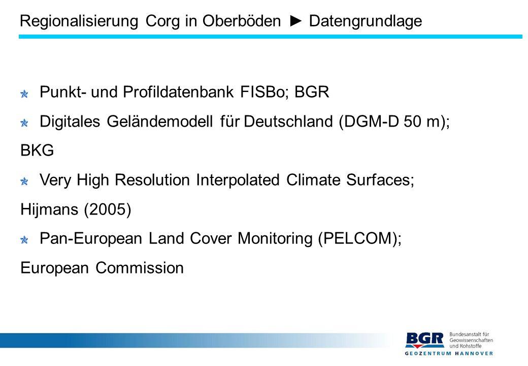 Regionalisierung Corg in Oberböden ► Datengrundlage Punkt- und Profildatenbank FISBo; BGR Digitales Geländemodell für Deutschland (DGM-D 50 m); BKG Very High Resolution Interpolated Climate Surfaces; Hijmans (2005) Pan-European Land Cover Monitoring (PELCOM); European Commission