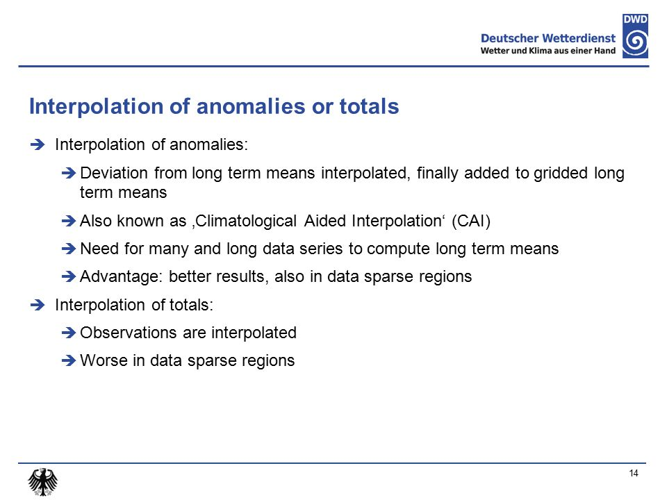 Interpolation of anomalies or totals  Interpolation of anomalies:  Deviation from long term means interpolated, finally added to gridded long term m