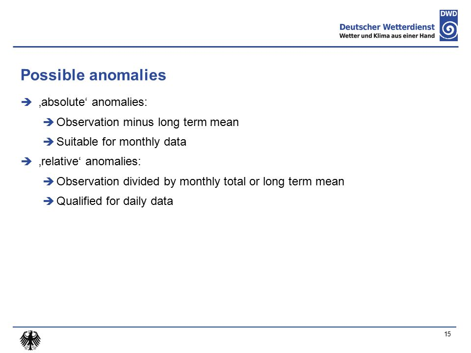 Possible anomalies  'absolute' anomalies:  Observation minus long term mean  Suitable for monthly data  'relative' anomalies:  Observation divide