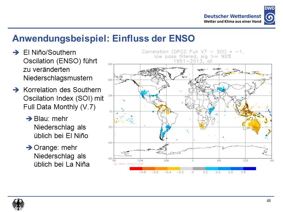 Anwendungsbeispiel: Einfluss der ENSO  El Niño/Southern Oscilation (ENSO) führt zu veränderten Niederschlagsmustern  Korrelation des Southern Oscilation Index (SOI) mit Full Data Monthly (V.7)  Blau: mehr Niederschlag als üblich bei El Niño  Orange: mehr Niederschlag als üblich bei La Niña 46