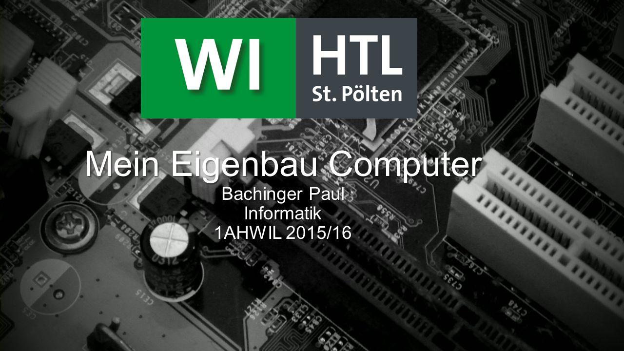 Mein Eigenbau Computer Bachinger Paul Informatik 1AHWIL 2015/16
