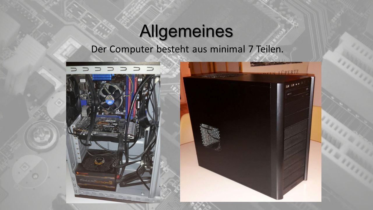 Allgemeines Der Computer besteht aus minimal 7 Teilen.